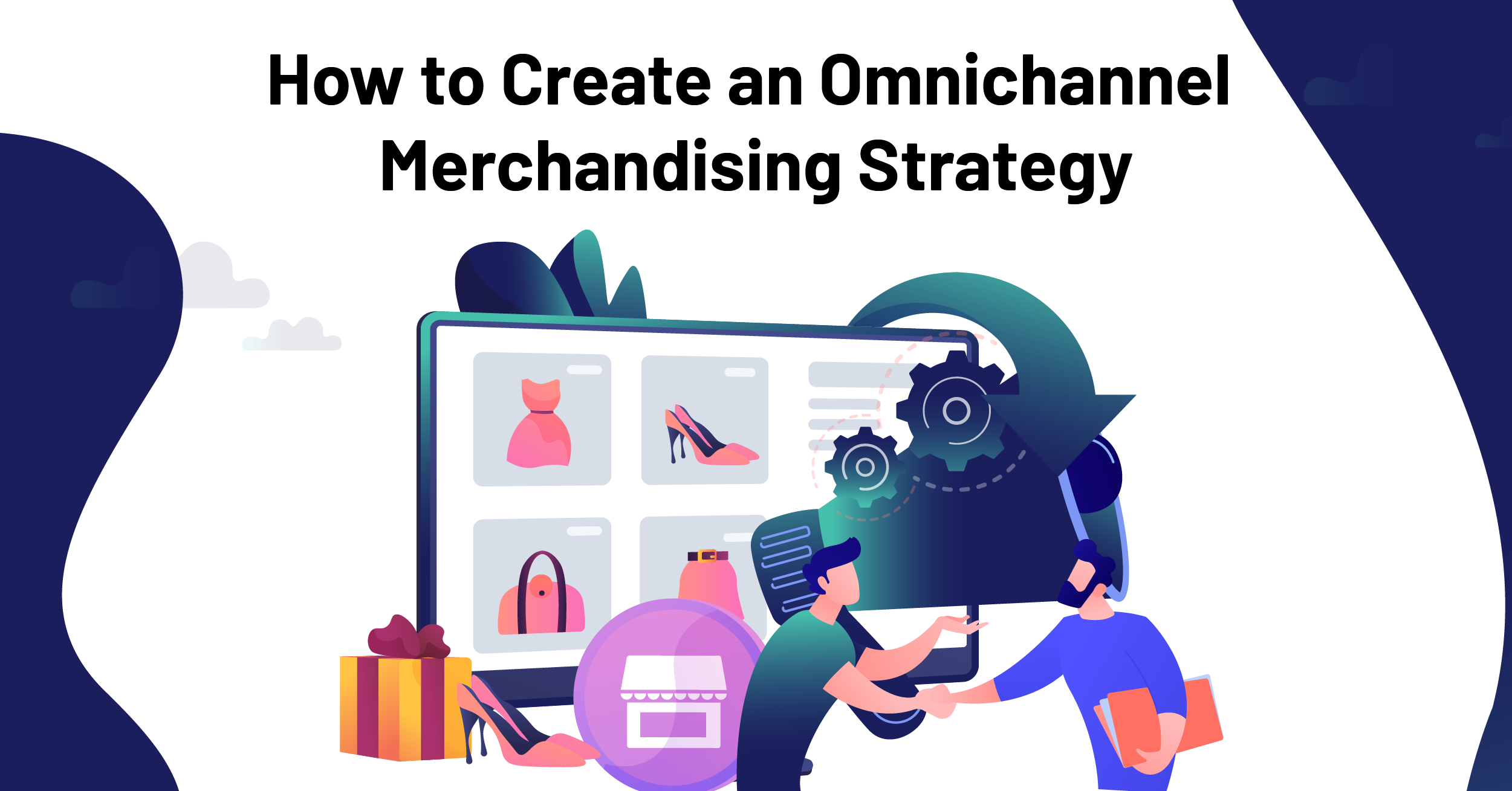 How to Create an Omnichannel Merchandising Strategy