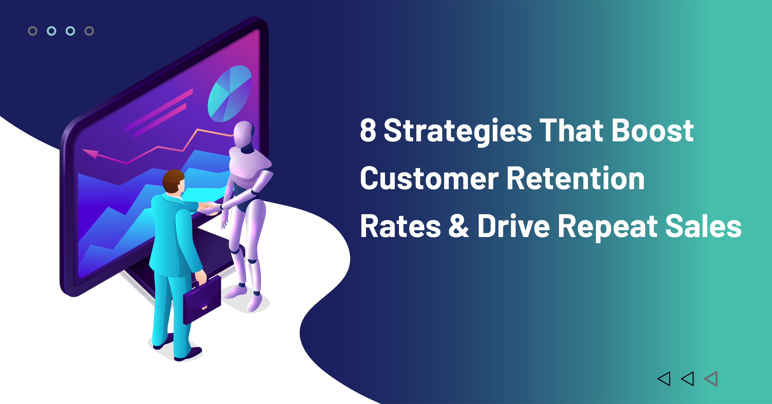 8 Strategies That Boost Customer Retention Rates & Drive Repeat Sales