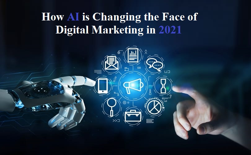 How AI is Changing the Face of Digital Marketing in 2021