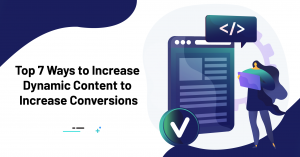 7 Ways to Increase Dynamic Content