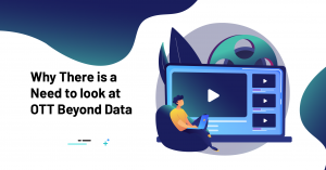 Why There is a Need to look at OTT Beyond Data