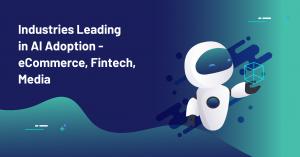 AI Adoption – eCommerce, FinTech, Online Media