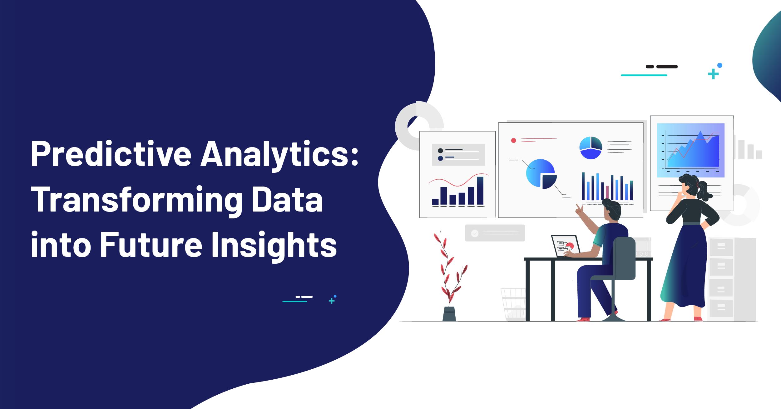 Predictive Analytics Transformi Data into Future Insights